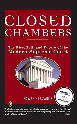 Closed Chambers: The Rise, Fall and Future of the Modern Supreme Court by Edward Lazarus (2005-05-01)