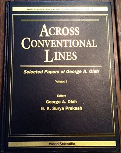 Across Conventional Lines: Selected Papers of George A. Olah: 2 (World Scientific Series in 20th Century Chemistry, V. 11) por From World Scientific Pub Co Inc