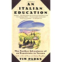 An Italian Education: The Further Adventures of an Expatriate in Verona (An Evergreen book) by Tim Parks (2006-11-14)