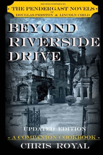 Beyond Riverside Drive (new edition): A Companion Cookbook to the Pendergast Novels