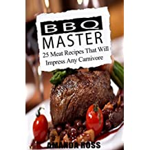 BBQ Master: 25 Meat Recipes That Will Impress Any Carnivore (English Edition)