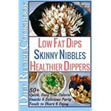 Low Fat Dips, Skinny Nibbles & Healthier Dippers 50+ Diet Recipe Cookbook: Low Fat Dips, Skinny Nibbles & Healthier Dippers 50+ Diet Recipe Cookbook: Volume 2 (Low Fat Low Calorie Diet Recipes)