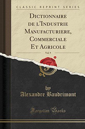 Dictionnaire de L'Industrie Manufacturiere, Commerciale Et Agricole, Vol. 9 (Classic Reprint)