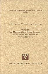 Bibliographie zur Namenforschung, Mundartforschung und historischen Sprachwissenschaft Bayerisch-Schwabens (Schriften der Philosophischen Fakultäten der Universität Augsburg)