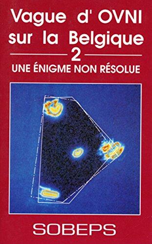 Vague d'OVNI sur la Belgique, tome 2 : Une énigme non résolue