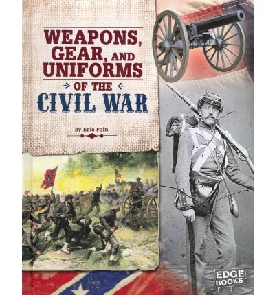 Feine Uniformen (WEAPONS, GEAR, AND UNIFORMS OF THE CIVIL WAR BY Fein, Eric[Author]Hardcover)