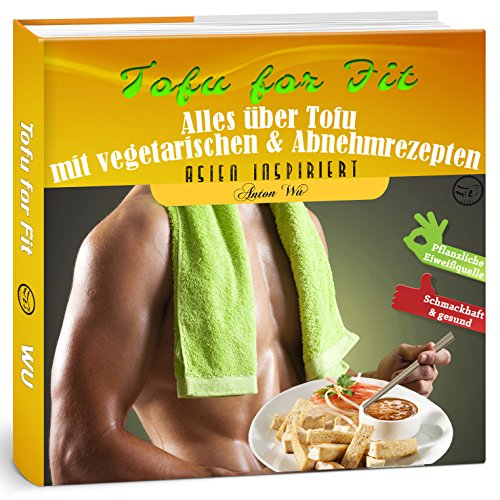 Tofu for Fit: Alles über Tofu mit vegetarischen & Abnehmrezepten (Asien inspiriert 2)