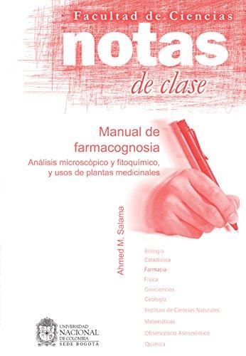 Notas de clase. Manual de farmacognosia: Análisis microscópico y fitoquímico, y usos de plantas medicinales por Ahmed M. Salama