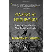 Gazing at Neighbours: Travels Along the Line That Partitioned India