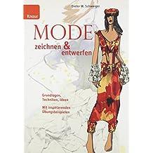 Mode zeichnen und entwerfen: Grundlagen, Techniken, Ideen; Mit inspirierenden Übungsbeispielen