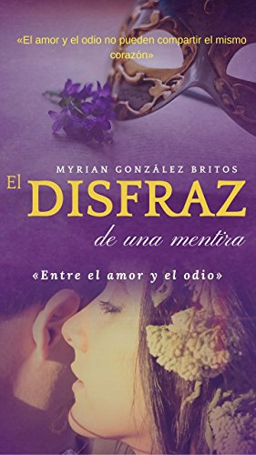 El disfraz de una mentira: Entre el amor y el odio eBook: González ...
