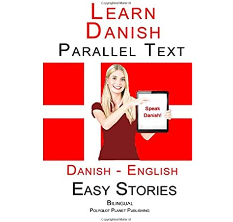 Learn Danish - Parallel Text - Easy Stories (Danish - English) Bilingual:  Amazon.co.uk: Publishing, Polyglot Planet: 9781514222508: Books