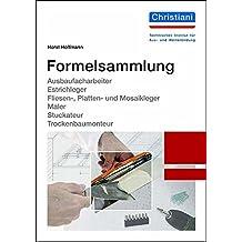 Formelsammlung: Ausbaufacharbeiter, Estrichleger, Fliesen-, Platten- und Mosaikleger, Maler, Stuckateur, Trockenbaumonteur
