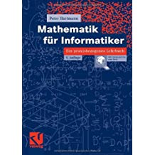 Mathematik für Informatiker: Ein praxisbezogenes Lehrbuch