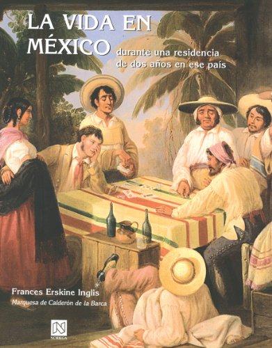 Vida en Mexico Durante Una Residencia de Dos Años en Ese Pais, la