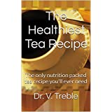 The Healthiest Tea Recipe: The only nutrition packed tea recipe you'll ever need (English Edition)