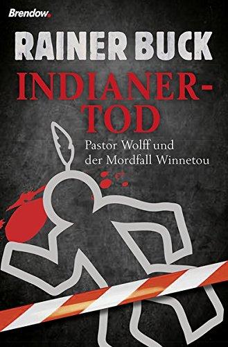Buchseite und Rezensionen zu 'Indianertod. Pastor Wolff und der Mordfall Winnetou' von Rainer Buck