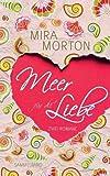 Meer für die Liebe: Liebeskomödien von Mira Morton