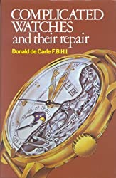 Complicated Watches and Their Repair by Donald de Carle (1995-07-31)