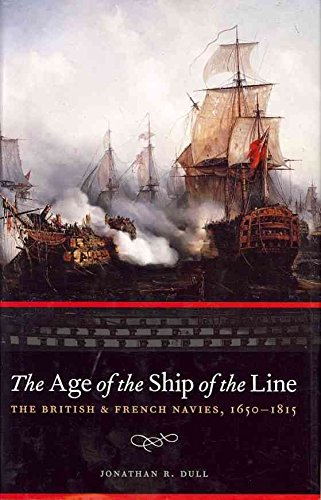 [the age of the ship of the line: british and french navies 1650-1815] (by: jonathan r. dull) [published: july, 2009]