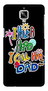 Blutec I Have A Hero I Call Him Dad Design 3D Printed Hard Back Case Cover for OnePlus 3