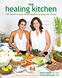 The Healing Kitchen: 175+ Quick & Easy Paleo Recipes to Help You Thrive (English Edition)