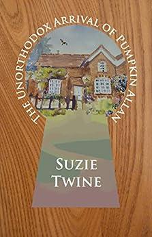 The Unorthodox Arrival of Pumpkin Allan (The Pumpkin Allan Series Book 1) by [Twine,Suzie]