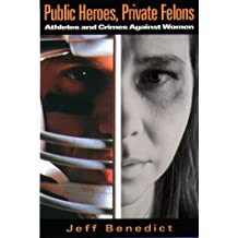 Public Heroes, Private Felons: Athletes and Crimes Against Women by Jeff Benedict (1997-09-09)