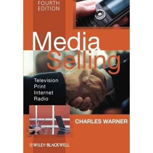 Media Selling: Television, Print, Internet, Radio by Charles Warner (2009-05-04)