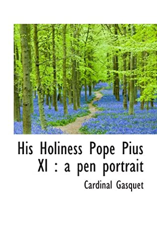 His Holiness Pope Pius XI : a pen portrait