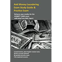 Anti Money Laundering Exam Study Guide & Practice Exam: Enhance your studies for the ACAMS CAMS exam with help from AML Expert
