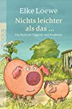 Nichts leichter als das ...: Ein Buch mit Piggeldy und Frederick