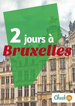 2 jours à Bruxelles: Des cartes, des bons plans et les itinéraires indispensables par [Piron, Christophe, Moine, Déborah]