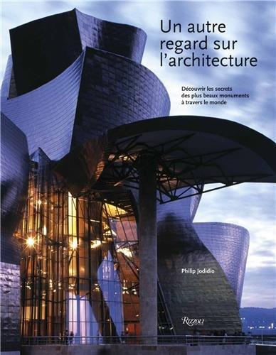 Un autre regard sur l'architecture : Découvrir les secrets des plus beaux monuments à travers le monde par Philip Jodidio