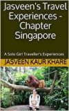 Jasveen's Travel Experiences - Chapter Singapore: A Solo Girl Traveller's Experiences