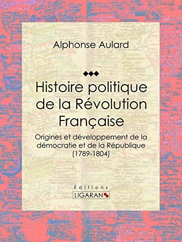 Histoire politique de la Révolution française: Origines et développement de la démocratie et de la République (1789-1804)