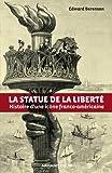 La statue de la Liberté: Histoire d'une icône franco-américaine