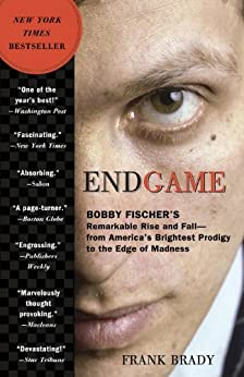 Endgame: Bobby Fischer's Remarkable Rise and Fall - from America's Brightest Prodigy to the Edge of Madness par [Brady, Frank]