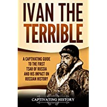 Ivan the Terrible: A Captivating Guide to the First Tsar of Russia and His Impact on Russian History (English Edition)
