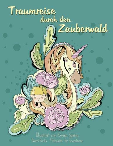 Malbuch für Erwachsene — Traumreise durch den Zauberwald: Inspiration und Entspannung (Tiere, Blumen, Vögel)