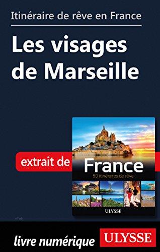 Descargar Libro Itinéraire de rêve en France - Les visages de Marseille de Collectif