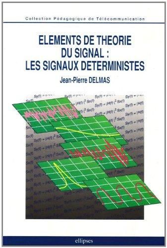 Eléments de théorie du signal: Les signaux déterministes par Jean-Pierre Delmas