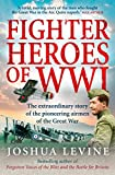 Fighter Heroes of WWI: The untold story of the brave and daring pioneer airmen of the Great War (Text Only) (English Edi
