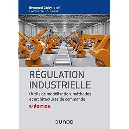 Régulation industrielle - 3e éd.- Outils de modélisation, méthodes et architectures de commande