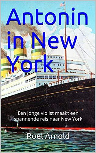 Antonin in New York: Een jonge violist maakt een spannende reis naar New York (Dutch Edition) por Roel Arnold