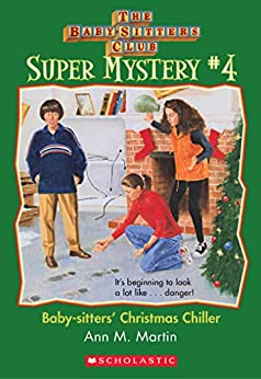 The Baby-Sitters Club Super Mystery #4: Christmas Chiller (The Baby-Sitters Club Super Mysteries) by [Martin,Ann M., Martin, Ann M.]