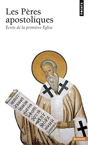 Les Pres apostoliques. Ecrits de la primitive Eglise.