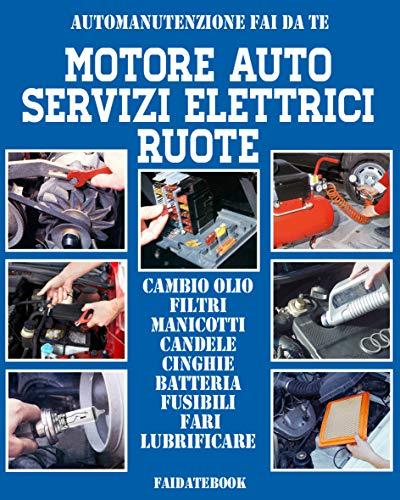 Motore auto - Servizi elettrici - Ruote: Cambio olio - Filtri - Manicotti  - Candele - Cinghie - Batteria - Fusibili - Fari - Lubrificare (Automanutenzione fai da te)