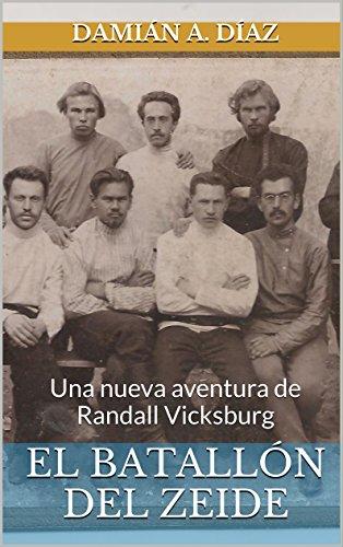 El Batallón del Zeide: Una nueva aventura de Randall Vicksburg por Damián Ariel Díaz