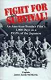 Fight for Survival: An American Bomber Pilot's 1,000 Days As a Pow of the Japanese